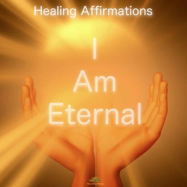 I Am Eternal Affirmations – Infinite, Timeless, Ageless