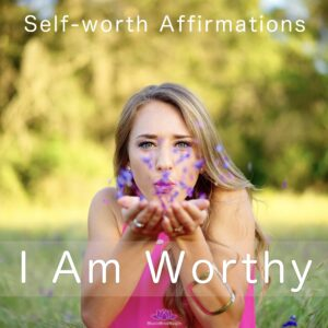 I Am Worthy Affirmations – Worthy of Love & Joy