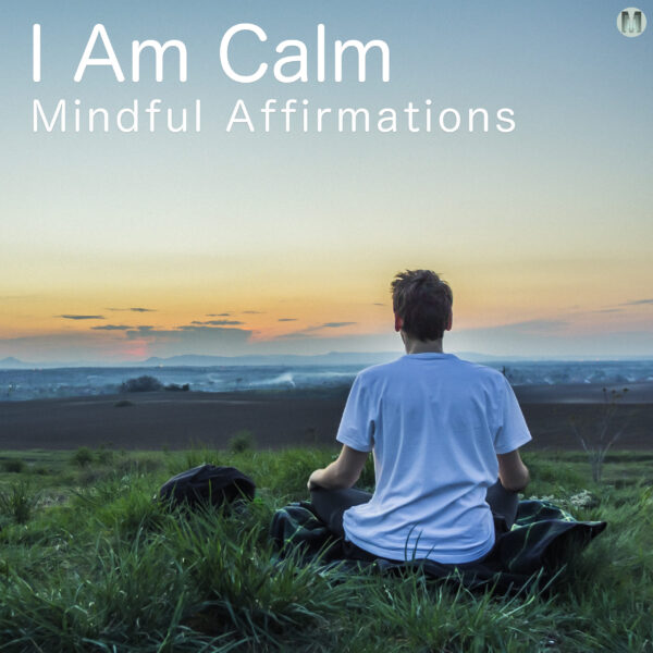I Am Calm Affirmations To Clear Your Mind